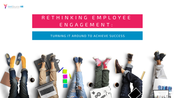 Rethinking Employee Engagement: Turning It Around to Achieve Success