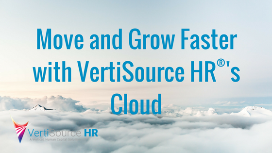 Move and Grow Faster with VertiSource HR®'s Cloud