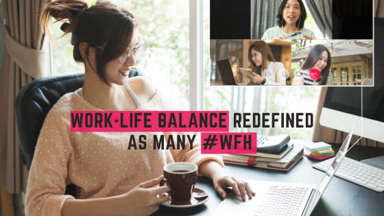 Work-Life Balance Redefined As Many #WFH