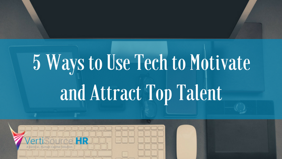5 Ways to Use Tech to Motivate and Attract Top Talent