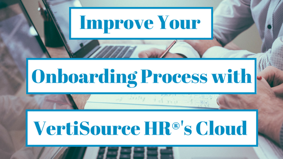 Improve Your Onboarding Process with VertiSource HR® Cloud